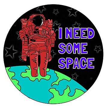 I Need Some Space by ThirdEyeDesigns