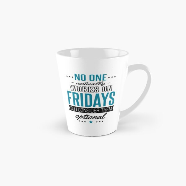 Nobody Works on Fridays, so They're Optional Tall Mug