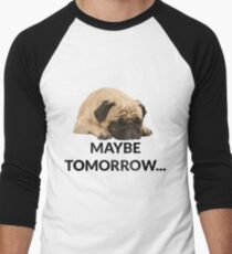 Maybe Tomorrow Sleeping Pug Men's Baseball ¾ T-Shirt