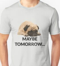 Maybe Tomorrow Sleeping Pug Unisex T-Shirt