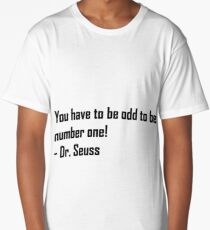 You have to be odd to be number ONE! Long T-Shirt