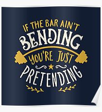 If The Bar Ain't Bending You're Just Pretending Poster