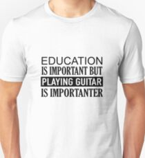 When playing Guitar is Important Unisex T-Shirt