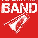 I'm With The Band - Cowbell (White Lettering) by RedLabelShirts