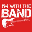 I'm With The Band - Electric Guitar (White Lettering) by RedLabelShirts