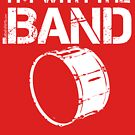 I'm With The Band - Bass Drum (White Lettering) by RedLabelShirts