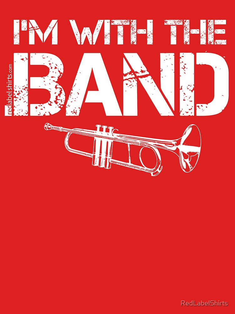 I'm With The Band - Trumpet (White Lettering) by RedLabelShirts