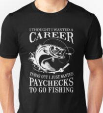 I Just Wanted Paychecks To Go Fishing T Shirt Unisex T-Shirt