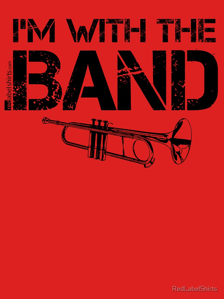 I'm With The Band - Trumpet (Black Lettering) by RedLabelShirts