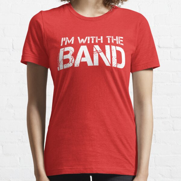 I'm With The Band (White Lettering) Essential T-Shirt