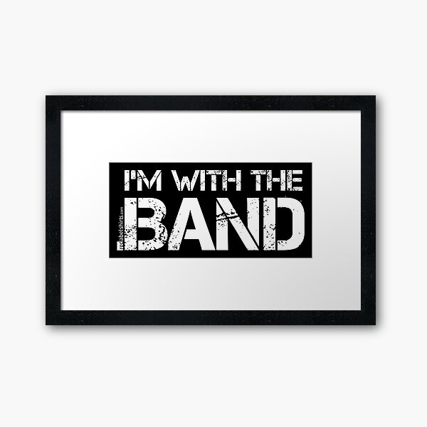 I'm With The Band (White Lettering) Framed Art Print