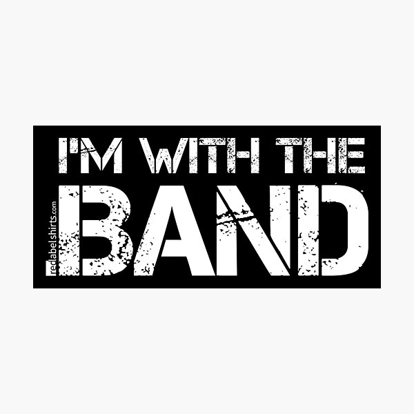 I'm With The Band (White Lettering) Photographic Print