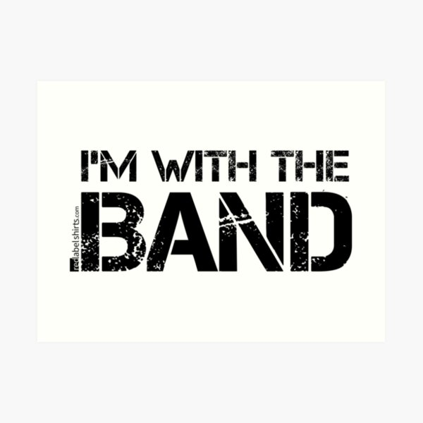 I'm With The Band (Black Lettering) Art Print