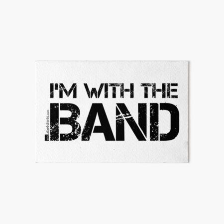 I'm With The Band (Black Lettering) Art Board Print