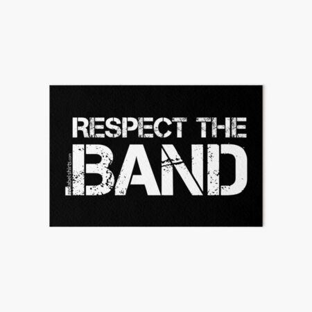 Respect The Band (White Lettering) Art Board Print
