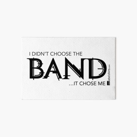 I Didn't Choose The Band (Black Lettering) Art Board Print
