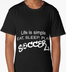 Life is simple. EAT, SLEEP, PLAY SOCCER Long T-Shirt