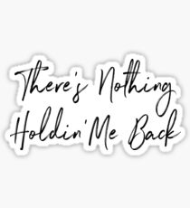 There's Nothing Holdin' Me Back Sticker