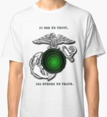 In God we trust, All others we track. Classic T-Shirt