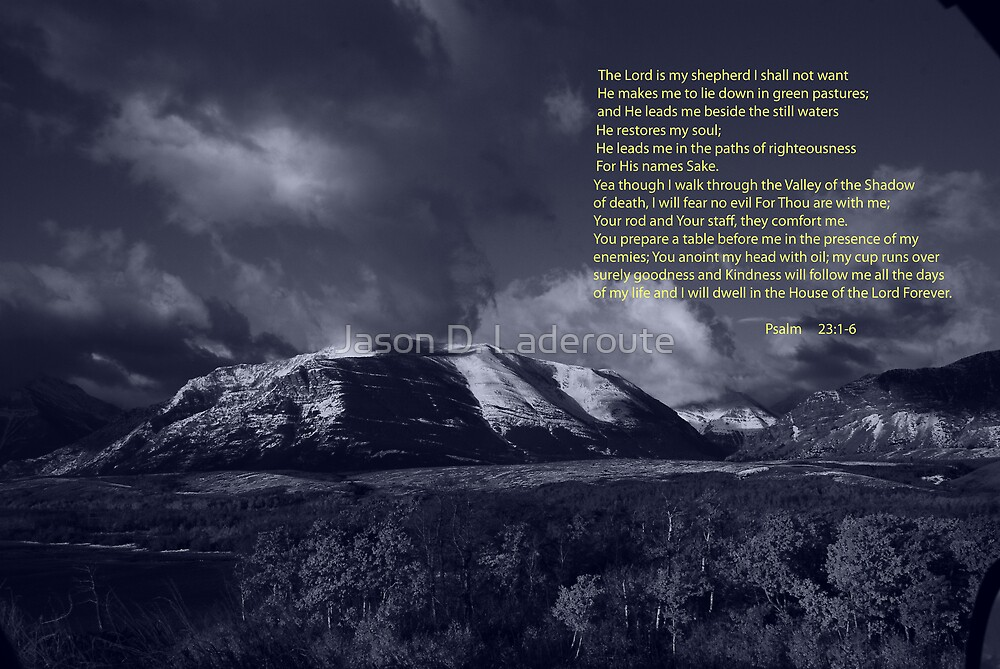 Yea though I walk through the Valley of The Shadow of Death I will fear no evil... by Jason D. Laderoute