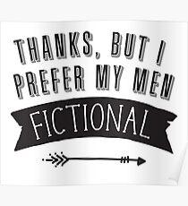 Thanks, but I prefer my men FICTIONAL Poster