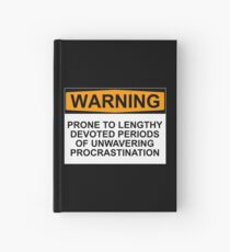 WARNING: PRONE TO LENGHTY DEVOTED PERIODS OF UNWAVERING PROCRASTINATION Hardcover Journal