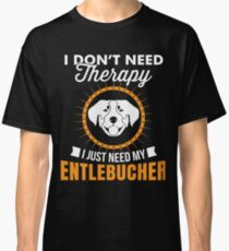 I Don't Need Therapy I Just Need My Entlebucher Mountain Dog T-Shirt For Dog Lover Classic T-Shirt