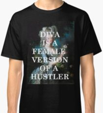 Diva is a female version of a hustler Classic T-Shirt
