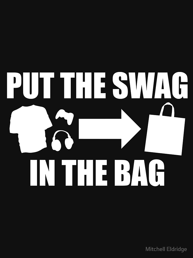 PUT THE SWAG IN THE BAG by xXSn0wyXx