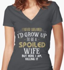 I never dreamed I'd grow up to be a spoiled wife but here i am  Women's Fitted V-Neck T-Shirt