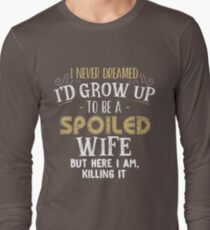 I never dreamed I'd grow up to be a spoiled wife but here i am  T-Shirt