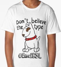 Don't Believe the Type #endBSL End Breed Specific Legislation Long T-Shirt