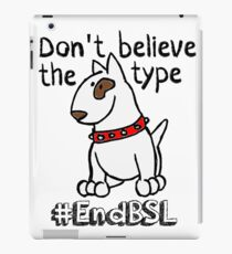 Don't Believe the Type #endBSL End Breed Specific Legislation iPad Case/Skin
