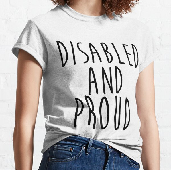 Disabled and Proud Classic T-Shirt