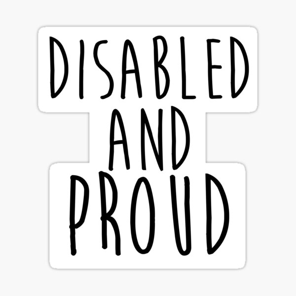Disabled and Proud Sticker