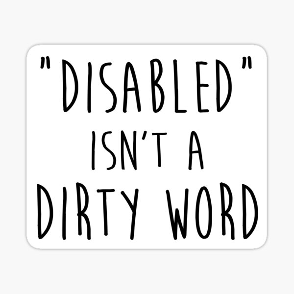 Disabled isn't a dirty word Sticker