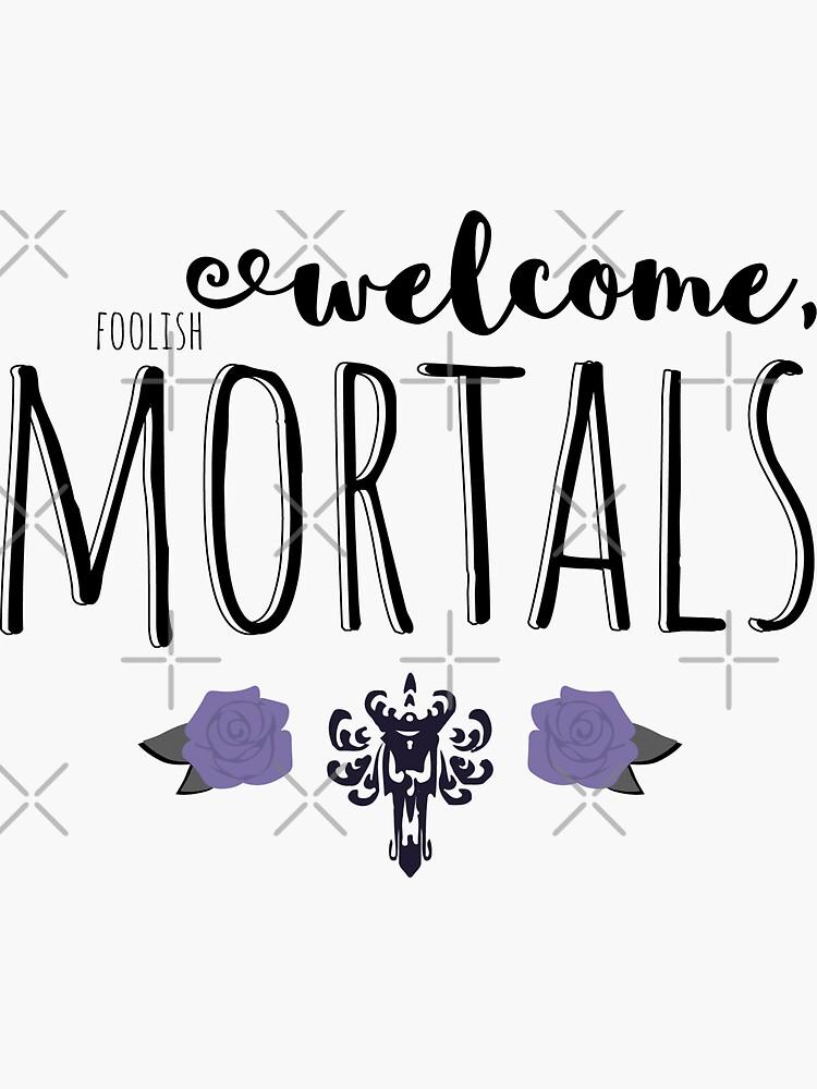 Welcome, Foolish Mortals by darrianrebecca