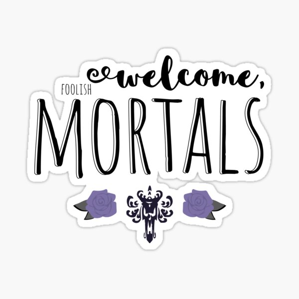 Welcome, Foolish Mortals Sticker