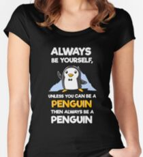 Always Be Yourself Funny Penguin Shirts Women's Fitted Scoop T-Shirt