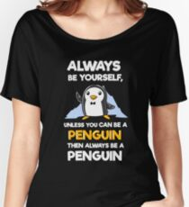 Always Be Yourself Funny Penguin Shirts Women's Relaxed Fit T-Shirt