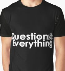 Question Everything  Graphic T-Shirt