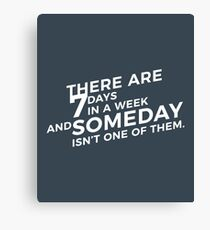 Don't Wait Till Someday Canvas Print