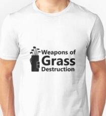 Weapons of Grass Destruction Funny Golf Golfing Gift Unisex T-Shirt