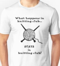 What happens in knitting club...STAYS in knitting club! T-Shirt