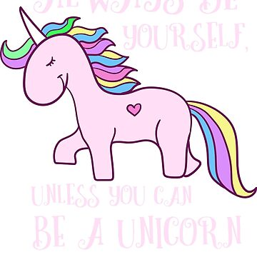 Always Be Yourself Unless You Can Be a Unicorn, Then Be a Unicorn Funny Shirt by CoolCatDesigns