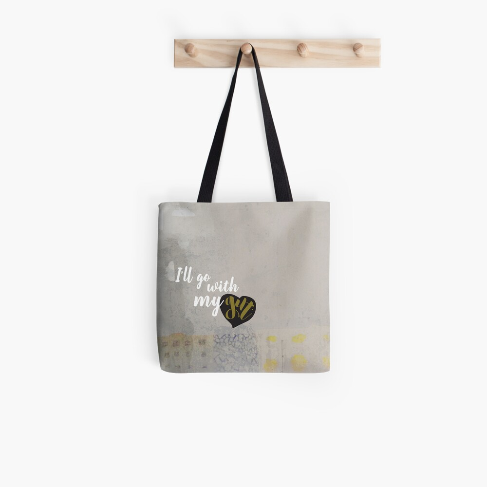 I'll go with my gut. Tote Bag