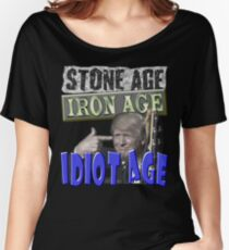 STONE AGE IRON AGE IDIOT AGE Women's Relaxed Fit T-Shirt