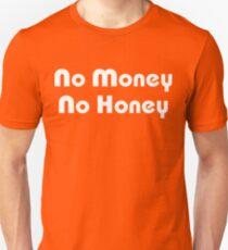 No Money No Honey Unisex T-Shirt