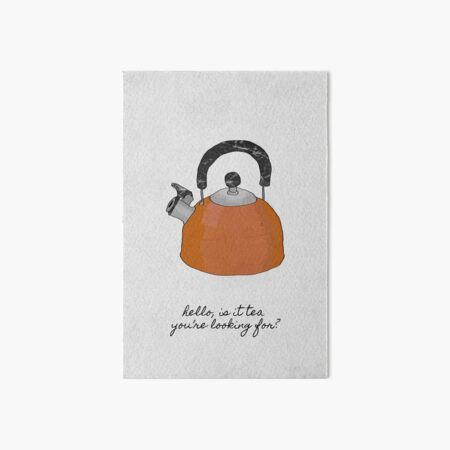 Hello Is It Tea You're Looking For? Art Board Print