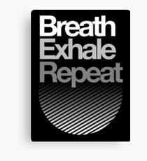 Breath, Exhale, Repeat ... Canvas Print